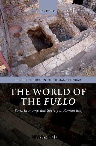 The World of the Fullo: Work, Economy, and Society in Roman Italy free download