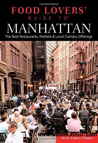 Food Lovers' Guide to Manhattan: The Best Restaurants, Markets & Local Culinary Offerings free download