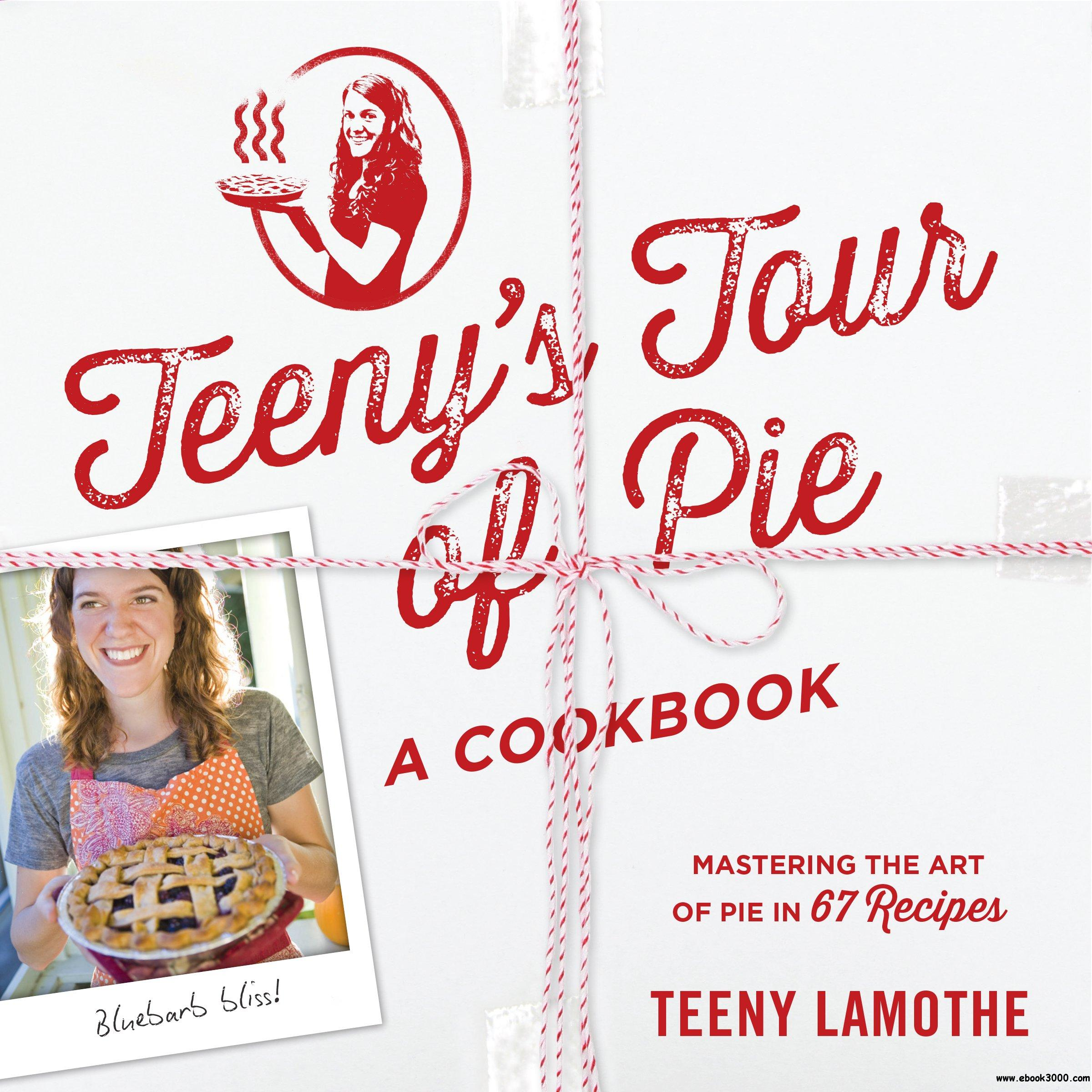 Teeny's Tour of Pie: A Cookbook free download