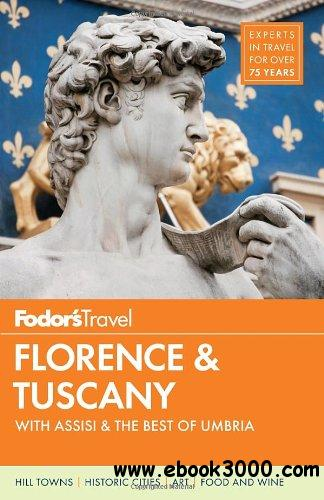 Fodor's Florence & Tuscany: with Assisi & the Best of Umbria (Full-color Travel Guide) free download