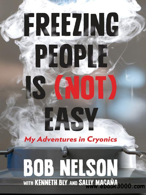 Freezing People Is (Not) Easy: My Adventures in Cryonics free download