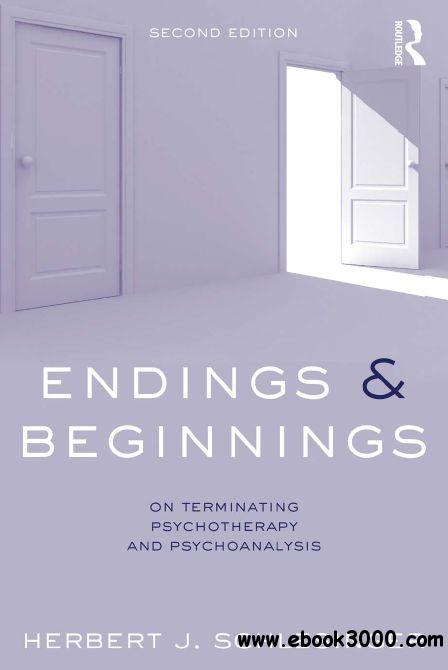 Endings and Beginnings, Second Edition: On terminating psychotherapy and psychoanalysis free download