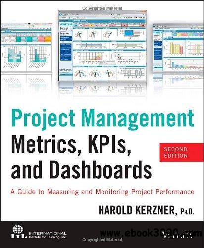 Project Management Metrics, KPIs, and Dashboards: A Guide to Measuring and Monitoring Project Performance free download