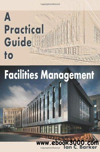 A Practical Guide to Facilities Management free download