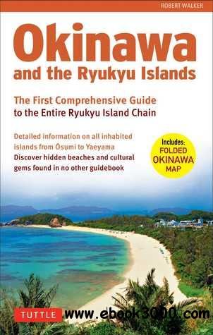 Okinawa and the Ryukyu Islands: The First Comprehensive Guide to the Entire Ryukyu Island Chain free download