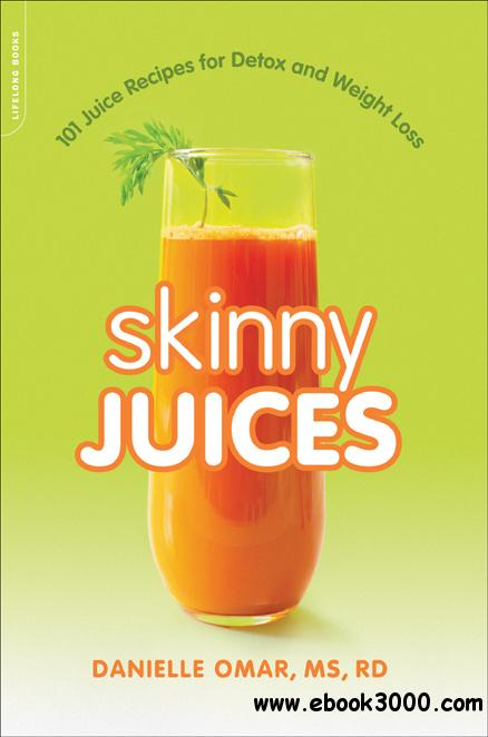 Skinny Juices: 101 Juice Recipes for Detox and Weight Loss free download