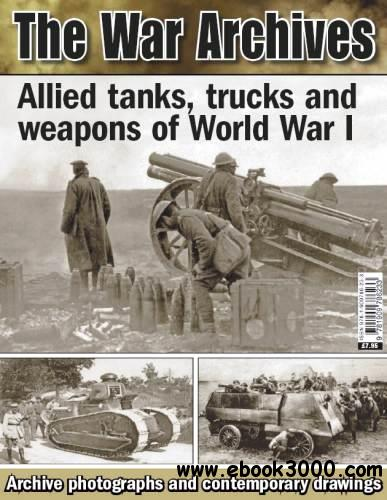 Allied tanks, trucks and weapons of World War I (The War Archives) free download