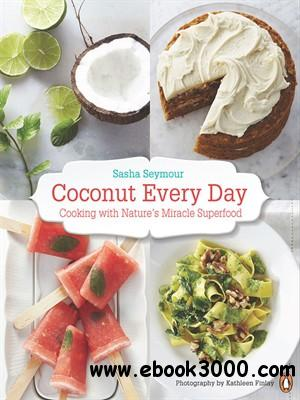 Coconut Every Day: Cooking with Natures Miracle Superfood free download