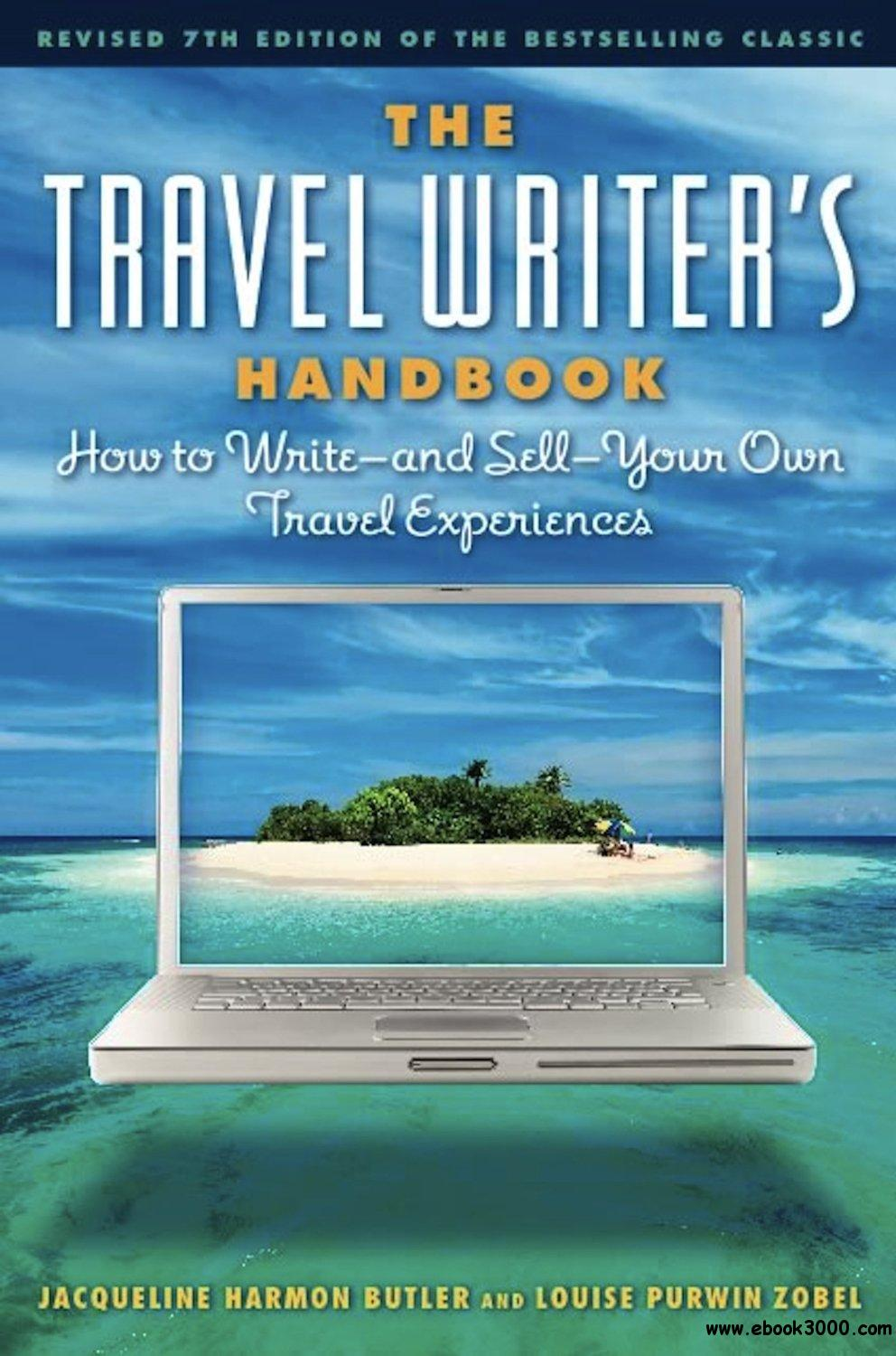 The Travel Writer's Handbook: How to Write - and Sell - Your Own Travel Experiences, Seventh Edition free download