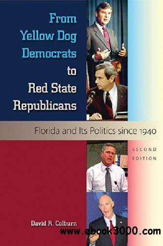 From Yellow Dog Democrats to Red State Republicans: Florida and Its Politics since 1940, Second Edition free download