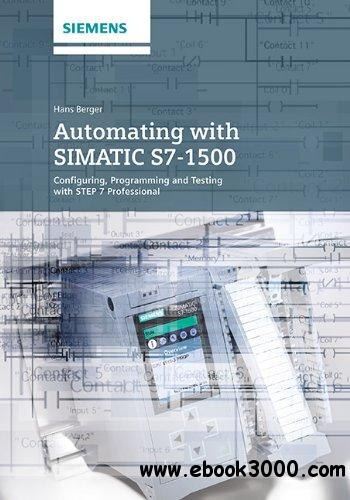 Automating with SIMATIC S7-1500: Configuring, Programming and Testing with STEP 7 Professional free download