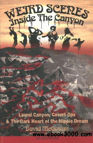 Weird Scenes Inside the Canyon : Laurel Canyon, Covert Ops & The Dark Heart of the Hippie Dream free download