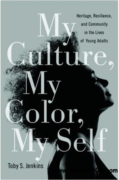 My Culture, My Color, My Self: Heritage, Resilience, and Community in the Lives of Young Adults free download
