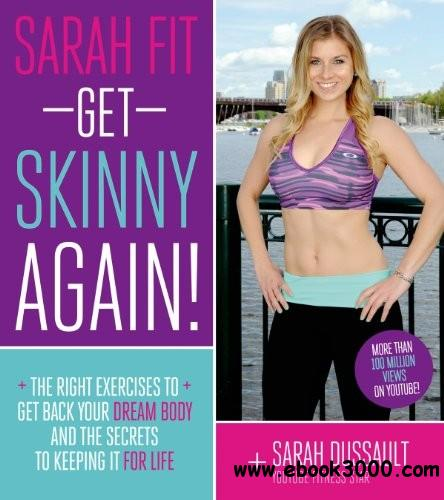 Sarah Fit: Get Skinny Again! The Right Exercises to Get Back Your Dream Body and the Secrets to Living a Fit Life free download