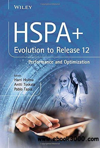 HSPA+ Evolution to Release 12: Performance and Optimization free download