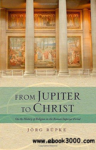 From Jupiter to Christ: On the History of Religion in the Roman Imperial Period free download