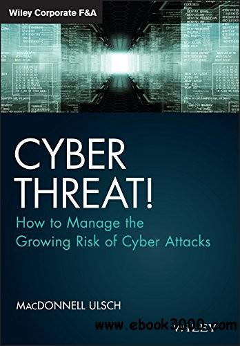 Cyber Threat!How to Manage the Growing Risk of Cyber Attacks free download