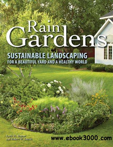 Rain Gardens: Sustainable Landscaping for a Beautiful Yard and a Healthy World free download