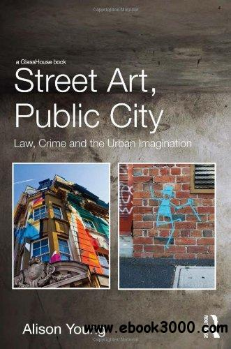 Street Art, Public City: Law, Crime and the Urban Imagination free download