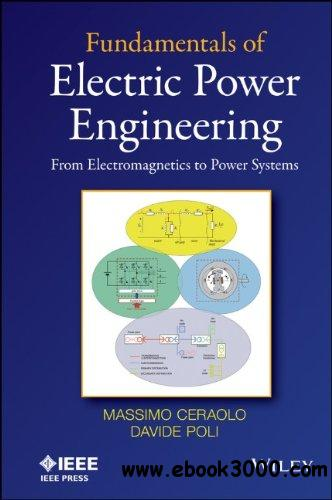 Fundamentals of Electric Power Engineering: From Electromagnetics to Power Systems free download