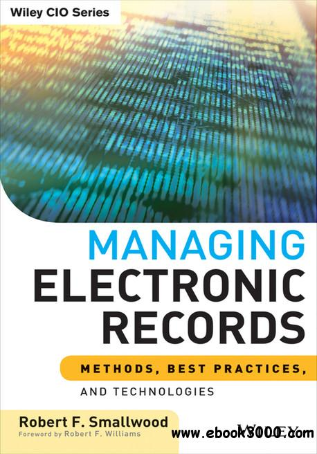 Managing Electronic Records: Methods, Best Practices, and Technologies free download