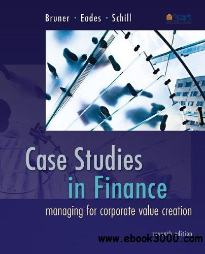 case studies in finance bruner ebook Case studies in finance / edition 4 case studies in finance links managerial decisions to capital markets and the expectations of investors at the core of almost all of the cases is a valuation task that requires students to look to financial markets for guidance in resolving the case problem.