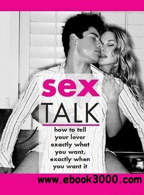 Sex Talk: How to Tell Your Lover Exactly What You Want, Exactly When You Want It free download