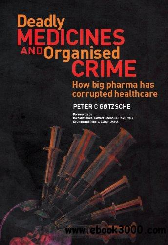 Deadly Medicines and Organised Crime: How Big Pharma Has Corrupted Healthcare free download