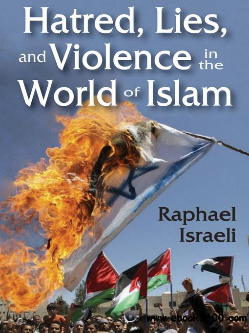 Hatred, Lies, and Violence in the World of Islam free download