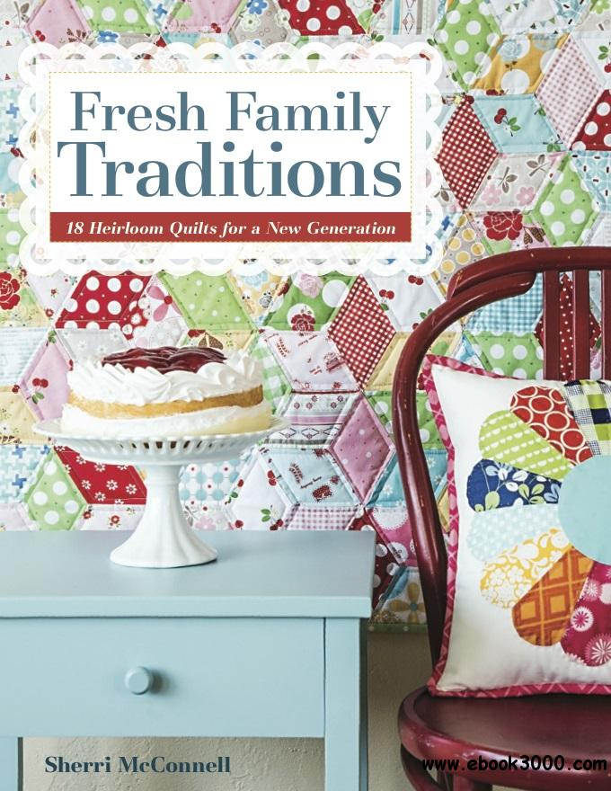 Fresh Family Traditions: 18 Heirloom Quilts for a New Generation free download