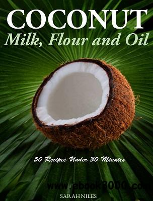 Coconut Milk, Flour and Oil - 50 Recipes Under 30 Minutes free download