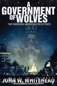 A Government of Wolves: The Emerging American Police State free download