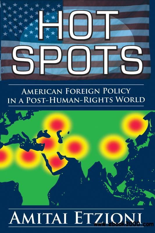Hot Spots: American Foreign Policy in a Post-Human-Rights World free download