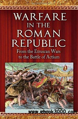 Warfare in the Roman Republic: From the Etruscan Wars to the Battle of Actium free download