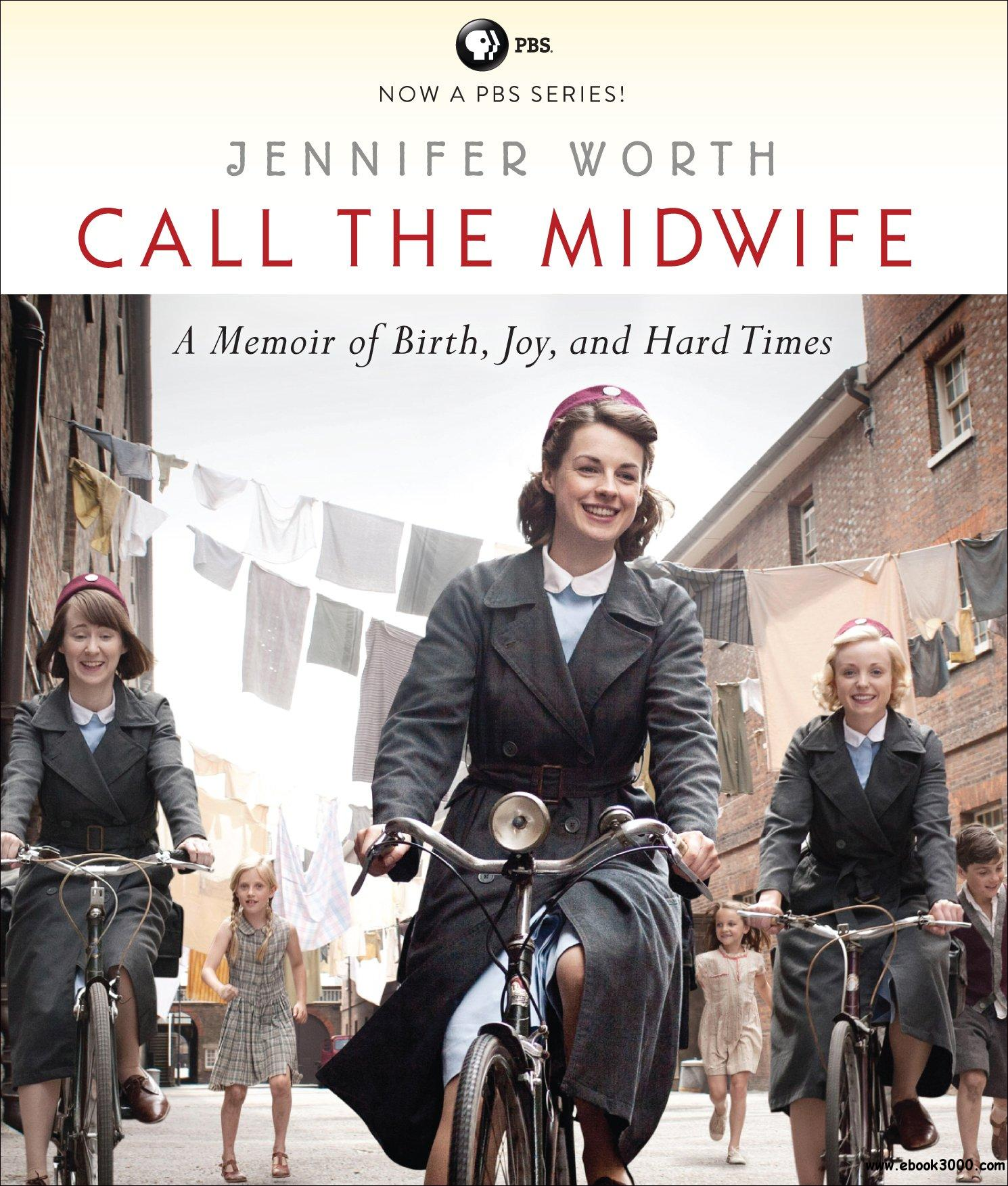 Call the Midwife: A Memoir of Birth, Joy, and Hard Times free download