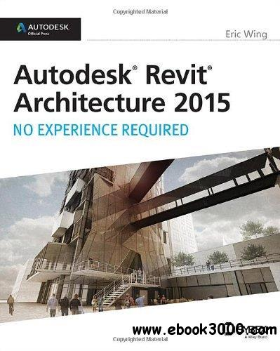 Autodesk Revit Architecture 2015: No Experience Required free download