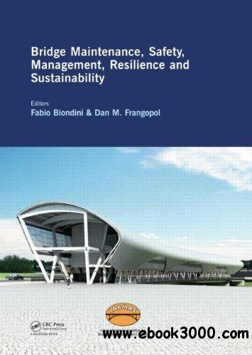 Bridge Maintenance, Safety, Management, Resilience and Sustainability free download