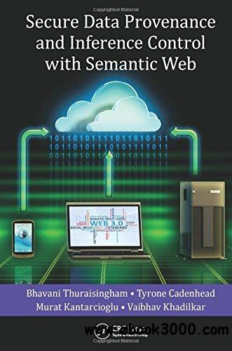 Secure Data Provenance and Inference Control with Semantic Web free download