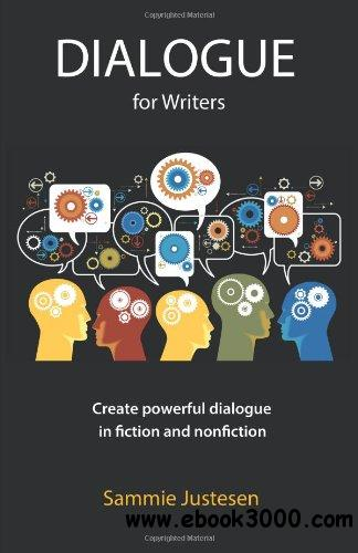 Dialogue for Writers: Create Powerful Dialogue in Fiction and Nonfiction free download