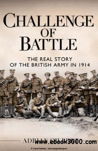 Challenge of Battle: The Real Story of the British Army in 1914 (Osprey General Military) free download
