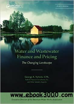 Water and Wastewater Finance and Pricing: The Changing Landscape, Fourth Edition free download