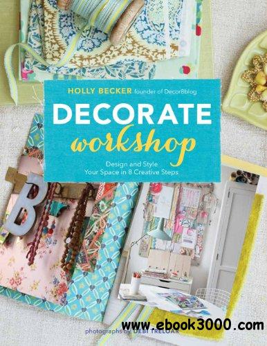 Decorate Workshop: Design and Style Your Space in 8 Creative Steps free download