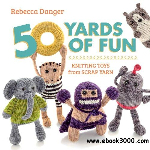 50 Yards of Fun: Knitting Toys from Scrap Yarn free download