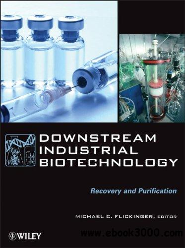 Downstream Industrial Biotechnology: Recovery and Purification free download
