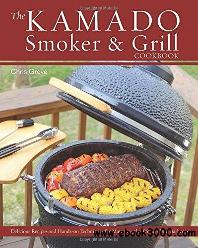 The Kamado Smoker and Grill Cookbook: Recipes and Techniques for the World's Best Barbecue free download