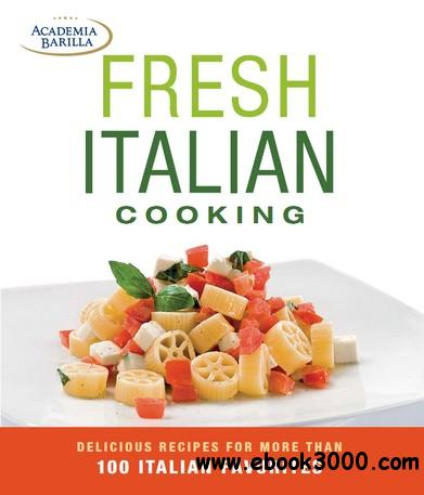 Fresh Italian Cooking: delicious recipes for more than 100 Italian favorites free download