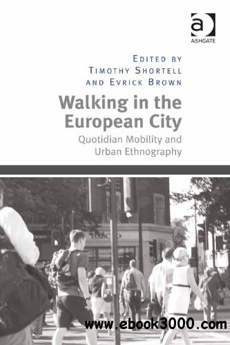 Walking in the European City: Quotidian Mobility and Urban Ethnography free download