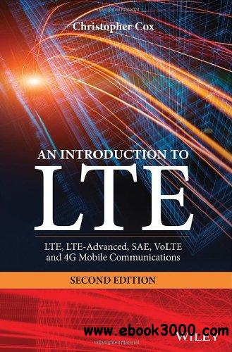 An Introduction to LTE: LTE, LTE-Advanced, SAE, VoLTE and 4G Mobile Communications, 2 edition free download
