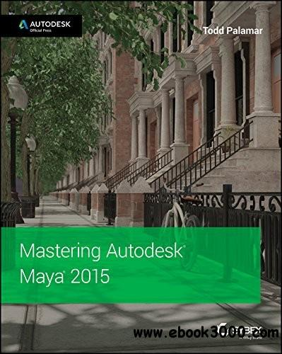 Mastering Autodesk Maya 2015: Autodesk Official Press free download