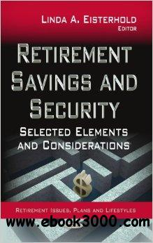 Retirement Savings and Security: Selected Elements and Considerations free download